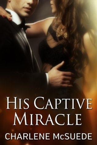 His Captive Miracle Charlene McSuede