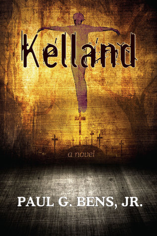 Kelland: A Novel  by  Paul G Bens