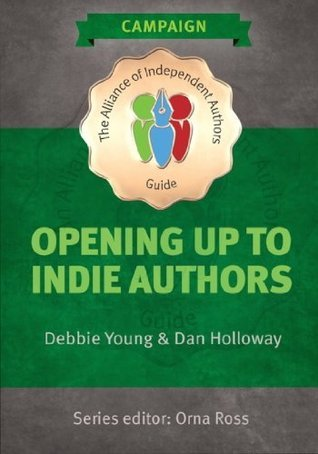 Opening up to Indie Authors: A Guide for Bookstores, Libraries, Reviewers, Literary Event Organisers ... and Self-Publishing Writers  by  Debbie  Young