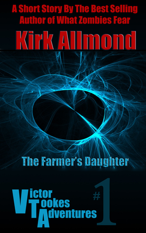 What Zombies Fear: A Farmers Daughter  by  Kirk Allmond