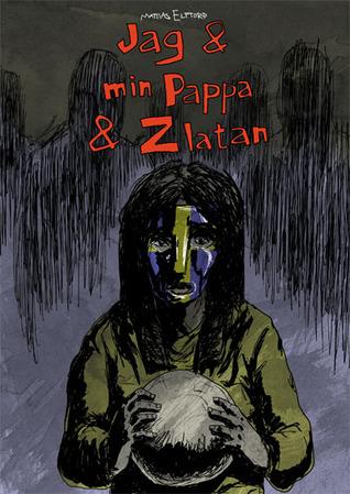 Jag & min Pappa & Zlatan  by  Mattias Elftorp