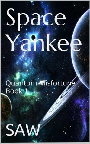 Space Yankee: Quantum Misfortune Book 1  by  Saw