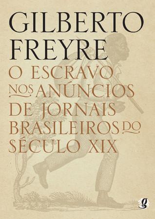 O Escravo nos anúncios de jornais brasileiros do século XIX  by  Gilberto Freyre