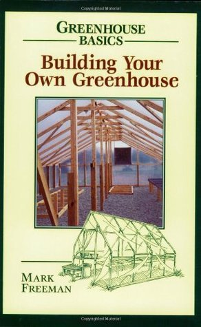 Building Your Own Greenhouse Mark Freeman