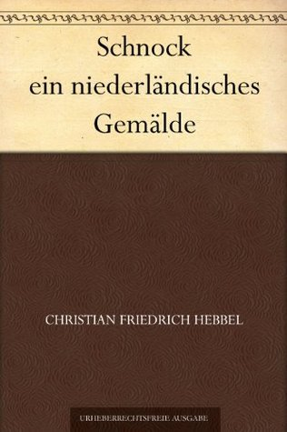Schnock ein niederländisches Gemälde Christian Friedrich Hebbel