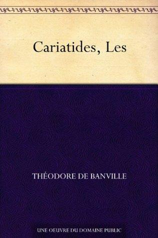 Cariatides, Les  by  Théodore De Banville