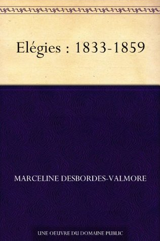 Elégies : 1833-1859  by  Marceline Desbordes-Valmore