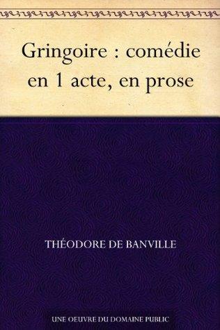 Gringoire : comédie en 1 acte, en prose  by  Théodore De Banville