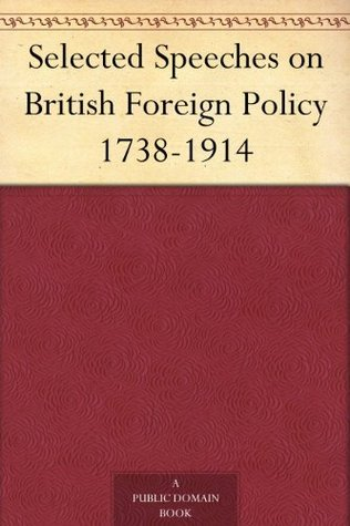 Selected Speeches on British Foreign Policy 1738-1914  by  Edgar Rees Jones