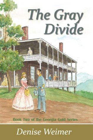 The Gray Divide: Book Two of the Georgia Gold Series Denise Weimer