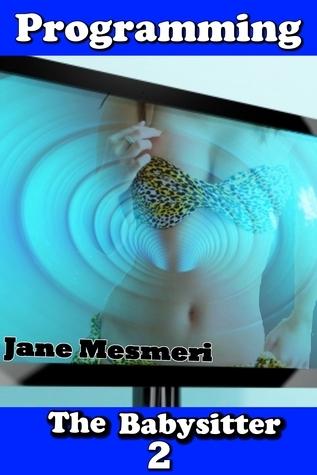 Programming the Babysitter 2 Jane Mesmeri