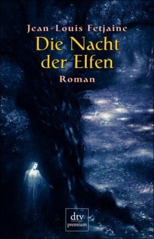 Die Nacht der Elfen (Elfentrilogie, #2)  by  Jean-Louis Fetjaine