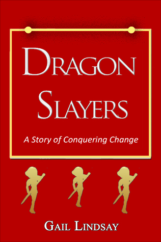 Dragon Slayers: A Story of Conquering Change  by  Gail Lindsay