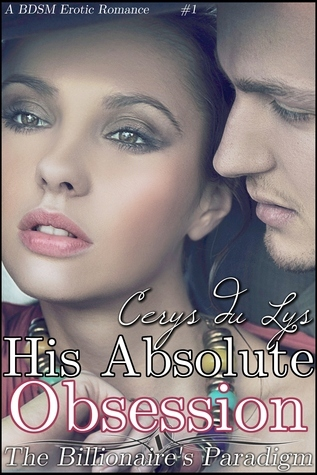 His Absolute Obsession: The Billionaires Paradigm (#1) (A BDSM Erotic Romance) (The Billionaires Ultimatum, Book Two)  by  Cerys du Lys