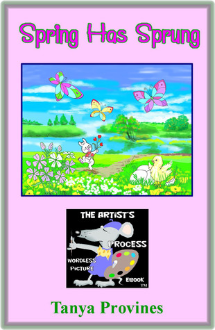 Spring Has Sprung The Artists Process Wordless Picture eBook Tanya  Provines