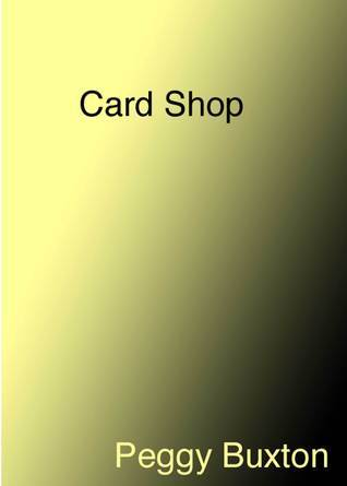 Card Shop  by  Peggy Buxton