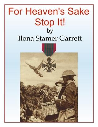 For Heavens Sake Stop It! Ilona Garrett