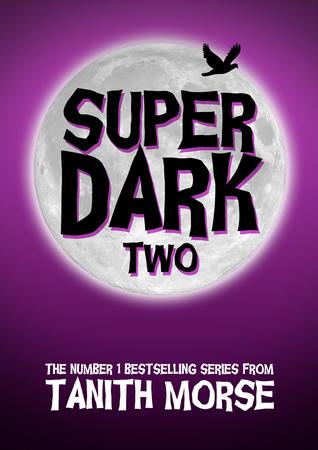 Super Dark 2  by  Tanith Morse