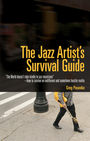 The Jazz Artists Survival Guide  by  Greg Pasenko