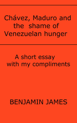 Chávez, Maduro and the shame of Venezuelan hunger  by  Benjamin James
