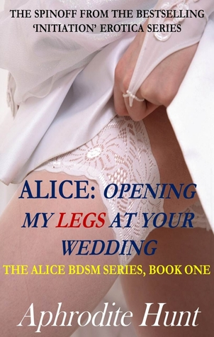 Alice: Opening My Legs at Your Wedding  by  Aphrodite