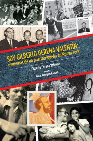 Soy Gilberto Gerena Valentín: memorias de un puertorriqueño en Nueva York Centro Publications