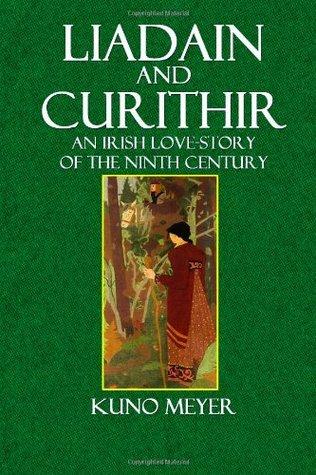 Liadain and Curithir: An Irish Love-Story of the Ninth Century  by  Kuno Meyer