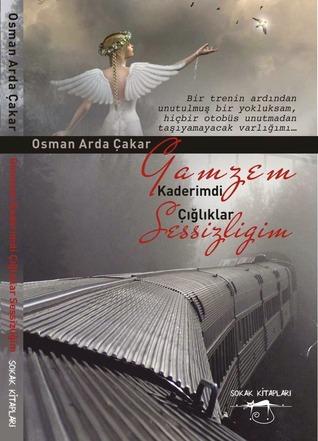 Gamzem Kaderimdi Çığlıklar Sessizliğim  by  Osman Arda Çakar