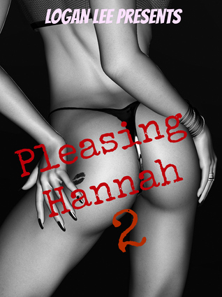 Pleasing Hannah (Part 2)  by  Logan Lee