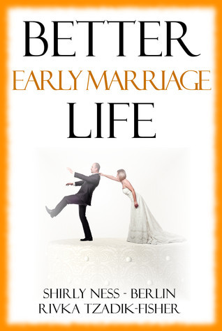 Better Early Marriage Life  by  Shirly Ness-Berlin