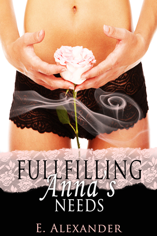 Fulfilling Annas Needs  by  E. Alexander