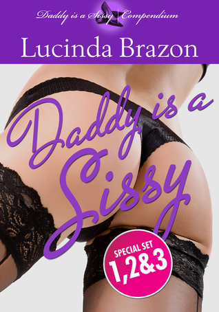 Daddy Is A Sissy 1, 2 & 3 Bundle Lucinda Brazon