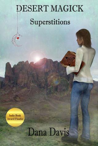 Desert Magick - Superstitions (Bk 1)  by  Dana Davis