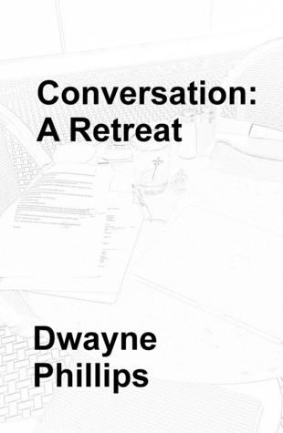Conversation: A Retreat  by  Dwayne Phillips
