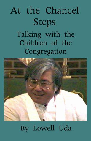At the Chancel Steps: Talking with the Children of the Congregation Lowell Uda