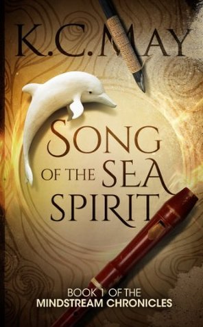 Song of the Sea Spirit (The Mindstream Chronicles #1)  by  K.C. May
