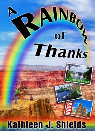 A Rainbow of Thanks Kathleen J. Shields