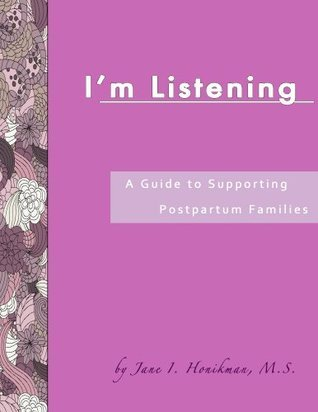 Im Listening: A Guide to Supporting Postpartum Families Jane Honikman