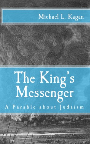 The Kings Messenger: A Parable About Judaism  by  Michael L. Kagan