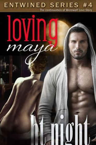 Loving Maya (Entwined Series #4) H.T. Night