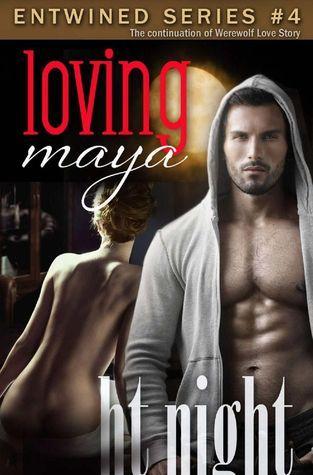 Loving Maya (Entwined Series #4) H.T. Night