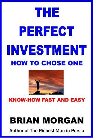 The Perfect Investment: How to Chose One  by  Brian Morgan