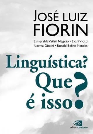 Linguística? Que é isso? José Luiz Fiorin