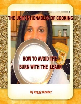 The Unmentionables of Cooking Peggy Birtcher