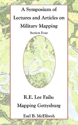 Robert E. Lee Fails: Mapping Gettysburg  by  Earl B. McElfresh