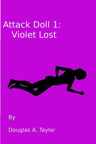 Attack Doll 1: Violet Lost Douglas A. Taylor