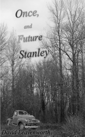 Once, and Future Stanley David Leavenworth