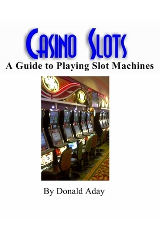 Casino Slots: A guide to playing slot machines  by  Donald Aday