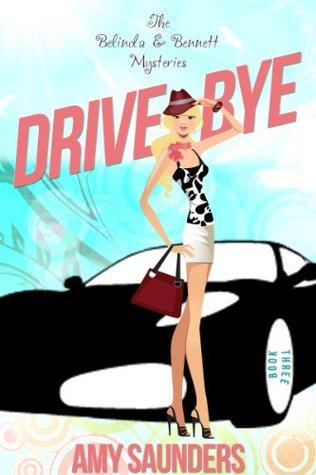 Drive-Bye (The Belinda & Bennett Mysteries, Book Three) Amy Saunders