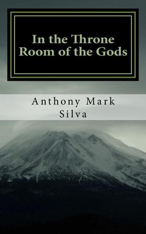 In the Throne Room of the Gods: A Charles Dexter Ward Story Anthony Mark Silva